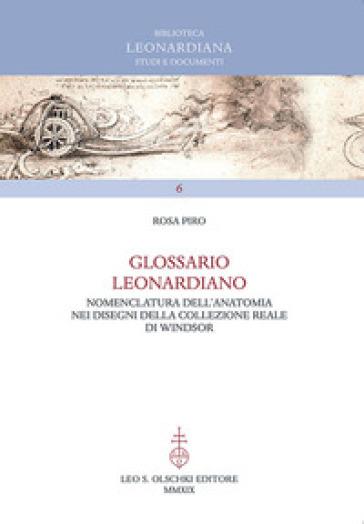 Glossario leonardiano. Nomenclatura dell'anatomia nei disegni della Collezione Reale di Windsor - Rosa Piro pdf epub