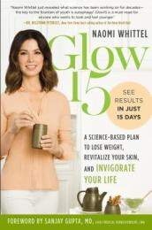 Glow15: A Science Based Plan to Lose Weight, Rejuvinate Your Skin and Invigorate Your Life