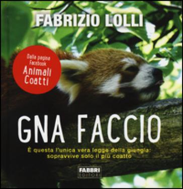 Gna faccio. E questa l'unica vera legge della giungla: sopravvive solo il più coatto. - Fabrizio Lolli pdf epub