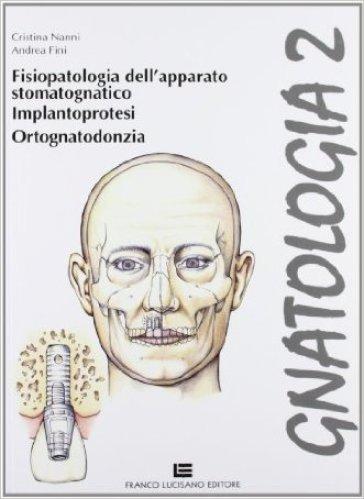Gnatologia. Per gli Ist. professionali per l'industria e l'artigianato. Con espansione online. 2: Fisiopatologia, implantoprotesi, ortognatodonzia - Cristina Nanni  