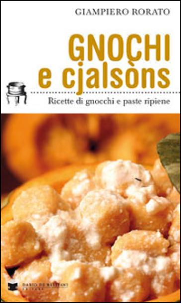 Gnocchi e cjalsòns. Ricette di gnocchi e pasta ripiene - Giampiero Rorato |