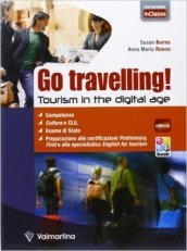 Go travelling! Tourism in the digital age. Per le Scuole superiori. Con e-book. Con espansione online