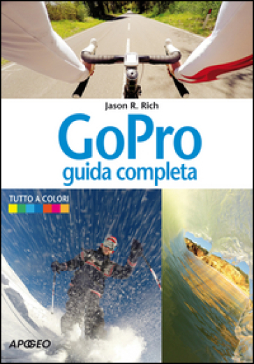 GoPro. Guida completa - Jason R. Rich | Ericsfund.org