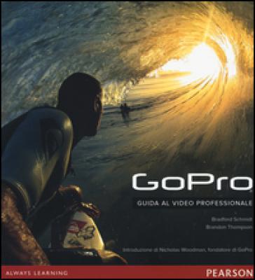 GoPro. Guida al video professionale - Bradford Schmidt |