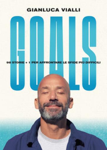 Goals. 98 storie + 1 per affrontare le sfide più difficili - Gianluca Vialli pdf epub