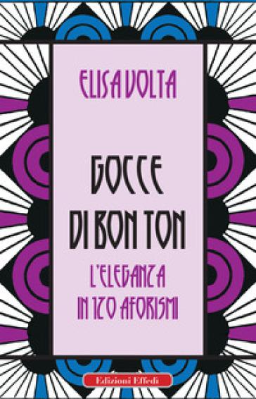 Gocce di bon ton. L'eleganza in 120 aforismi - Elisa Volta | Thecosgala.com
