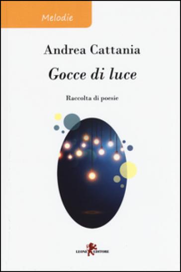 Gocce di luce - Andrea Cattania |
