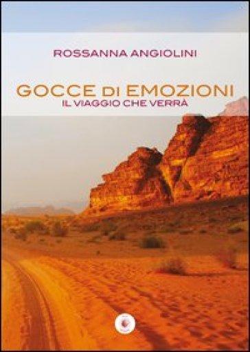 Gocce di emozioni. Il viaggio che verrà - Rossanna Angiolini | Jonathanterrington.com