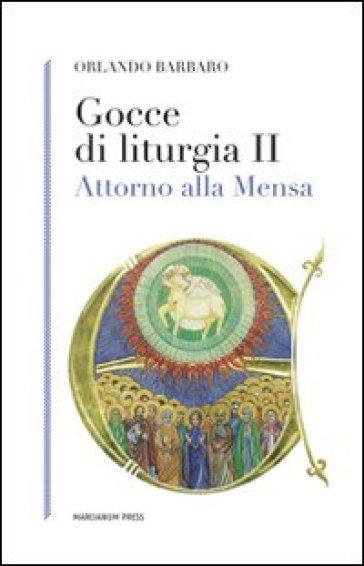 Gocce di liturgia II. Attorno alla mensa - Orlando Barbaro |