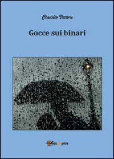 Gocce sui binari - Claudio Vettore | Kritjur.org