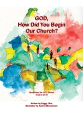 God, How Did You Begin Our Church? Book 8 of 10
