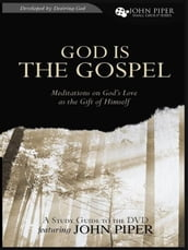 God Is the Gospel (A Study Guide to the DVD): Meditations on God s Love as the Gift of Himself