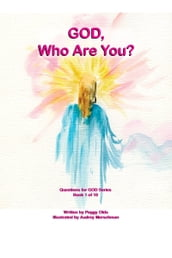 God, Who Are You? Book 1 of 10