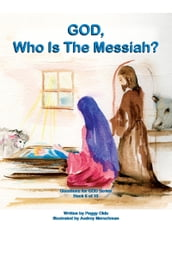 God, Who is the Messiah? Book 6 of 10