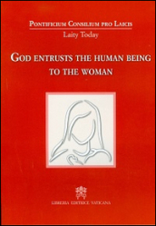 God entrusts the human being to the woman