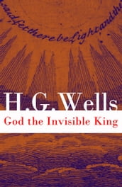 God the Invisible King (The original unabridged edition)