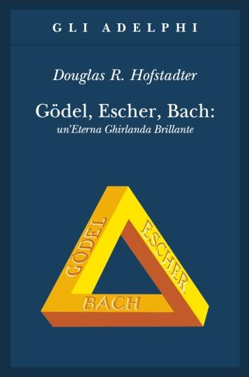 Godel, Escher, Bach. Un'eterna ghirlanda brillante. Una fuga metaforica su menti e macchine nello spirito di Lewis Carroll - Douglas R. Hofstadter |