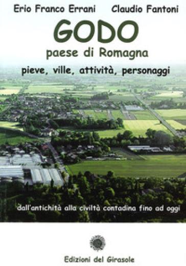Godo. Paese di Romagna. Pieve, ville, attività, personaggi - Erio F. Errani |