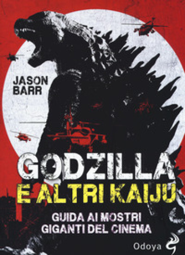 Godzilla e altri kaiju. Guida ai mostri giganti del cinema - Jason Barr | Jonathanterrington.com