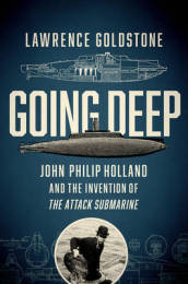 Going Deep - John Philip Holland and the Invention of the Attack Submarine