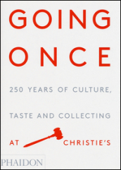 Going once. 250 years of culture, taste and collecting at Christie's