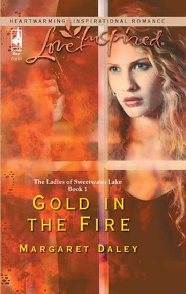 Gold in the Fire (Mills & Boon Love Inspired) (The Ladies of Sweetwater Lake, Book 1)