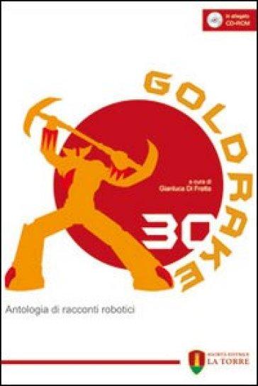 Goldrake 30. Antologia di racconti robotici. Con CD-ROM - G. Di Fratta  