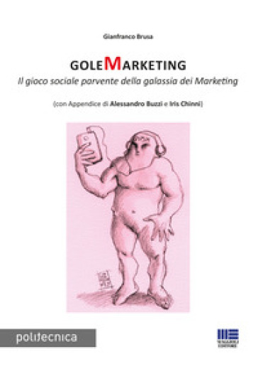 GoleMarketing. Il gioco sociale parvente della galassia dei merketing - Gianfranco Brusa pdf epub