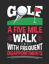 Golf a Five Mile Walk with Frequent Disappointments