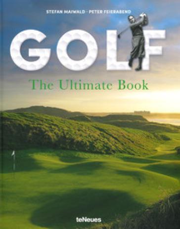 Golf. The ultimate book. Ediz. inglese e tedesca - Stefan Maiwald | Rochesterscifianimecon.com