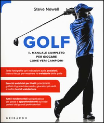 Golf. Il manuale completo per giocare come veri campioni - Steve Newell   Rochesterscifianimecon.com