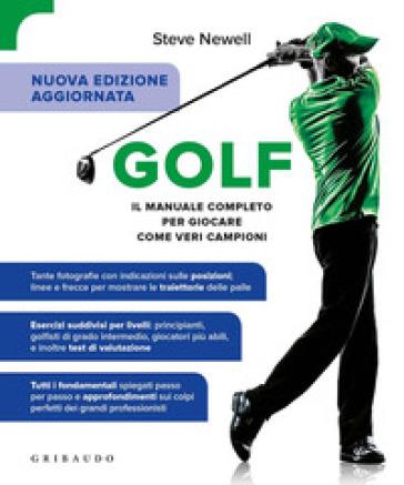 Golf. Il manuale completo per giocare come veri campioni. Ediz. ampliata - Steve Newell | Thecosgala.com