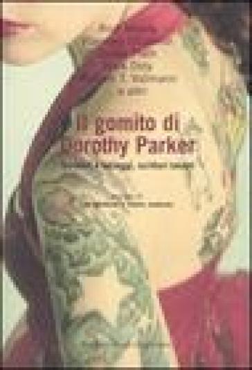 Gomito di Dorothy Parker. Scrittori e tatuaggi, scrittori tatuati (Il) - M. Premoli |