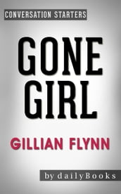 Gone Girl: A Novel by Gillian Flynn   Conversation Starters