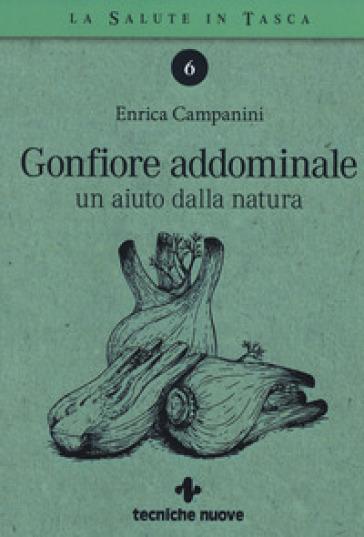 Gonfiore addominale. Un aiuto dalla natura - Enrica Campanini  