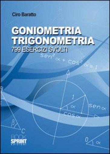 Goniometria e trigonometria. 799 esercizi svolti