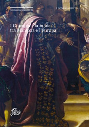 I Gonzaga e la moda tra Mantova e l'Europa - C. M. Belfanti | Ericsfund.org