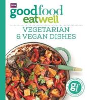 Good Food Eat Well: Vegetarian and Vegan Dishes