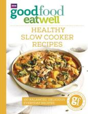 Good Food Eat Well: Healthy Slow Cooker Recipes