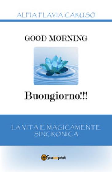 Good morning-Buongiorno!!! La vita è magicamente sincronica - Alfia Flavia Caruso |