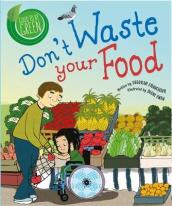 Good to be Green: Don t Waste Your Food