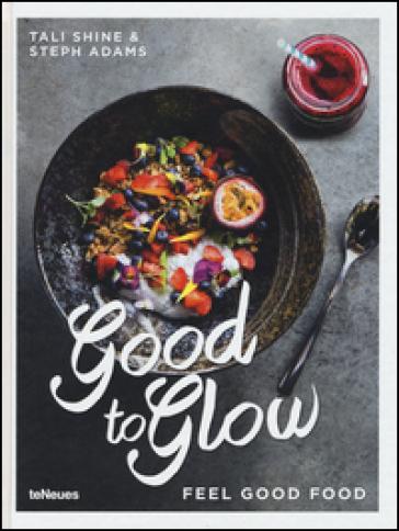 Good to glow. Feel good food - Tali Shine  