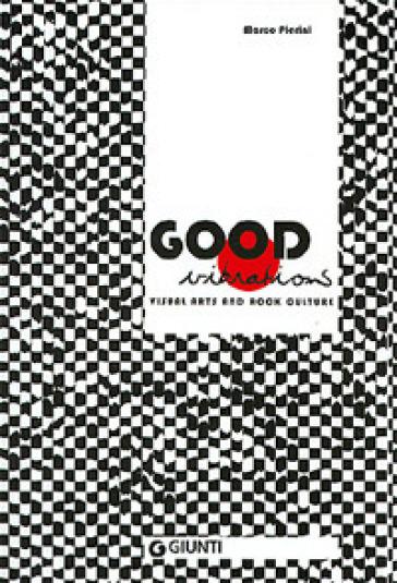 Good vibrations. Visual Arts and Rock culture. Catalogo della mostra (Siena, 26 maggio-24 settembre 2005) - Marco Pierini |