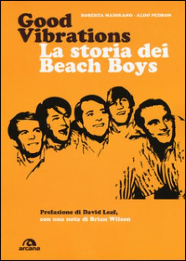 Good vibrations. La storia dei Beach Boys - Roberta Maiorano |