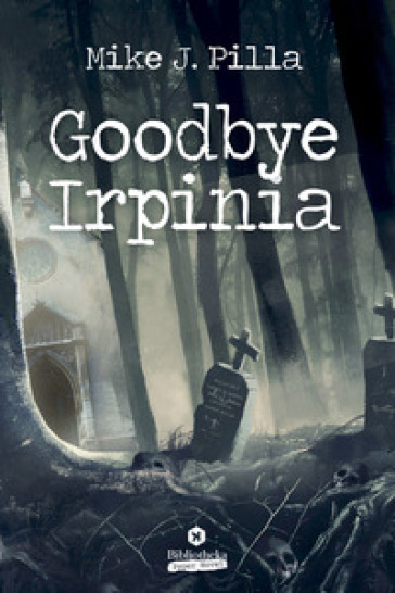 Goodbye Irpinia - Mike J. Pilla |