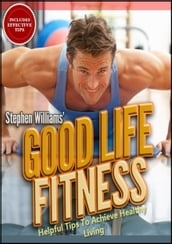 Goodlife Fitness: Helpful Tips To Achieve Healthy Living