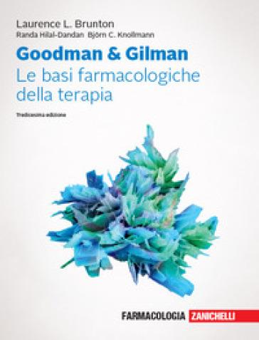 Goodman & Gilman. Le basi farmacologiche della terapia. Con espansione online - Laurence L. Brunton | Thecosgala.com