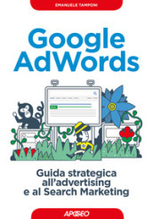 Google AdWords. Guida strategica all advertising e al search marketing