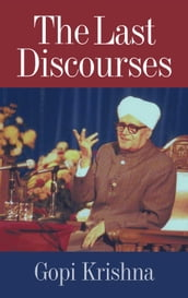Gopi Krishna: The Last Discourses