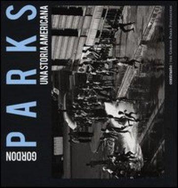 Gordon Parks. Una storia americana. Catalogo della mostra (Milano, 25 aprile-23 giugno 2013) - S. Antonelli | Ericsfund.org